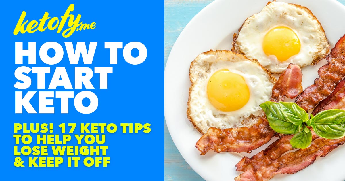 How to Start Keto Plus 17 Keto Tips to help you lose weight and Keep it off - https://ketofy.me